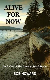 Alive for Now (The Infected Dead, # 1) by Bob Howard — Reviews ...
