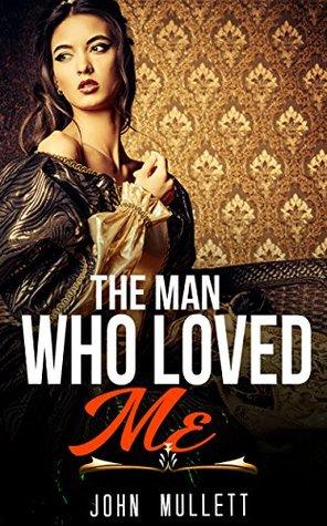 HISTORICAL ROMANCE: REGENCY ROMANCE: The Man Who Loved Me (Historical Regency Fiction Romance Collection)