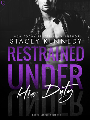 Restrained Under His Duty (Dirty Little Secrets, #3) by Stacey Kennedy