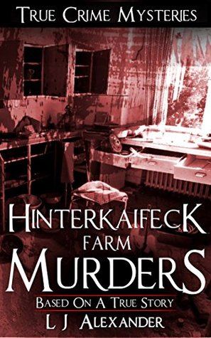 Hinterkaifeck Farm Murders: Based on a true story (True Crime Mysteries Book 1)