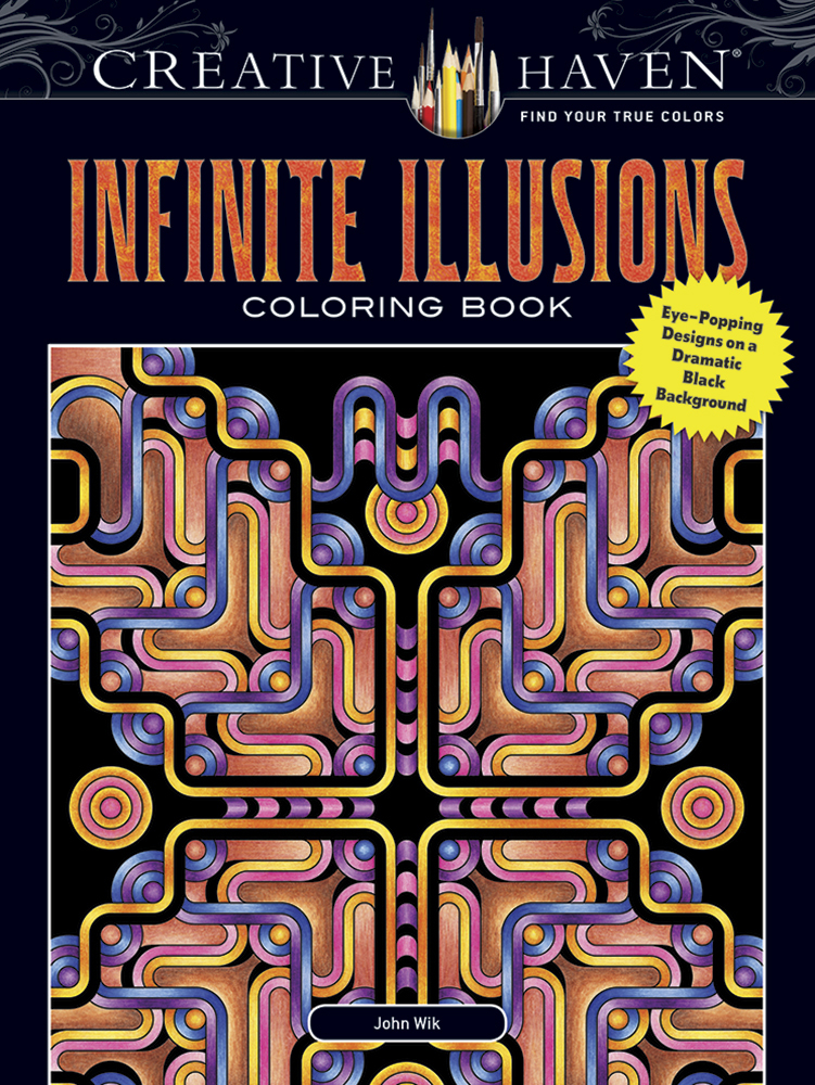 Creative Haven Infinite Illusions Coloring Book: Eye-Popping Designs on a Dramatic Black Background