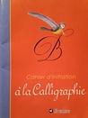 Cahier d'initiation à la Calligraphie