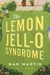 The Lemon Jell-O Syndrome by Man Martin