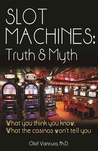 Slot Machines: Truth & Myth: What You Think You Know; What the Casinos Won't Tell You