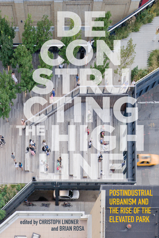 Deconstructing the High Line: Postindustrial Urbanism and the Rise of the Elevated Park