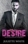 Desire (An Alpha Billionaire Romance, #1)