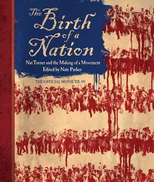 The Birth of a Nation: Nat Turner and the Making of a Movement by Nate Parker