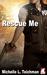 Rescue Me by Michelle L. Teichman