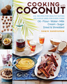 Cooking with Coconut: 125 Recipes for Healthy Eating; Delicious Uses for Every Form: Oil, Flour, Water, Milk, Cream, Sugar, Dried  Shredded