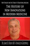 The History of New Innovations in Modern Medicine by James D. Okun
