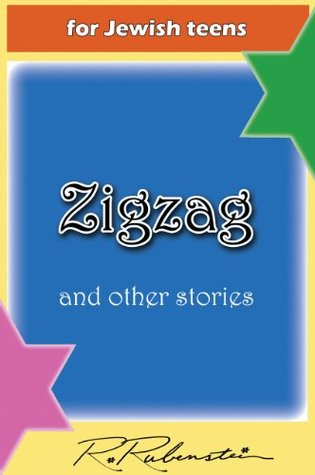 Zigzag. Short fiction stories, humor for frum orthodox children and Torah lovers and Jewish teens or grandparent of all religions learn ethics the kosher (bible) way. (frum life 2011. Book 3)