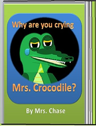 Why are you Crying Mrs. Crocodile?