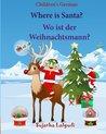 Children's German: Where is Santa. Wo ist der Weihnachtsmann: German picture book, Children's Picture book English-German (Bilingual Edition) (German ... German books for children:) (Volume 25)