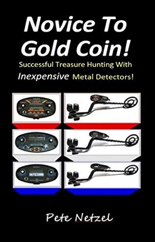 Novice To Gold Coin: Successful Treasure Hunting With Inexpensive Metal Detectors!