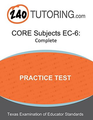 CORE Subjects EC-6 Practice Test: A complete practice test for the TExES CORE Subjects EC-6