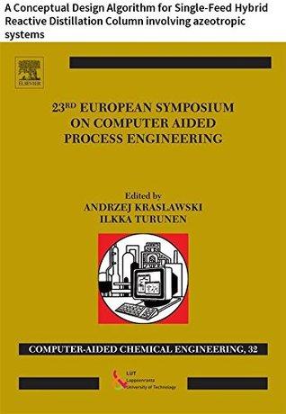 23 European Symposium on Computer Aided Process Engineering: A Conceptual Design Algorithm for Single-Feed Hybrid Reactive Distillation Column involving ...