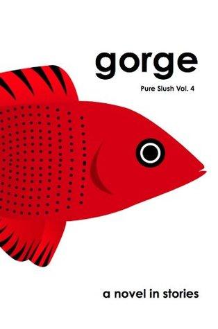 gorge: a novel in stories Pure Slush Vol. 4