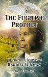 The Fugitive Prophet: The Prophetic Journey of Harriet Tubman