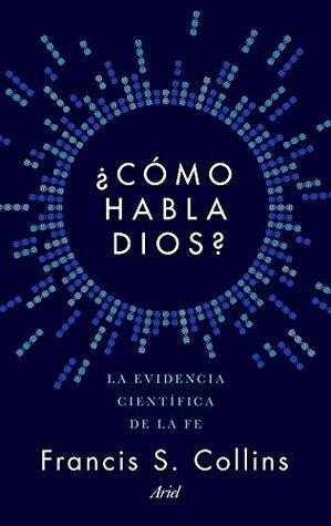 Ebook ¿Cómo habla Dios?: La evidencia científica de la fe by Francis S. Collins PDF!