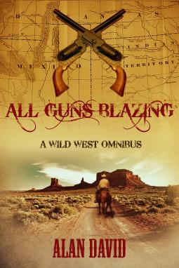 All Guns Blazing (A Wild West Omnibus)