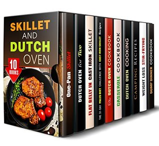 Skillet and Dutch Oven Box Set (10 in 1): Over 300 Healthy One-Skillet, Dutch Oven, Cast Iron Meals for Stress-Free Cooking (Make-Ahead Lunch and Dinner Recipes)
