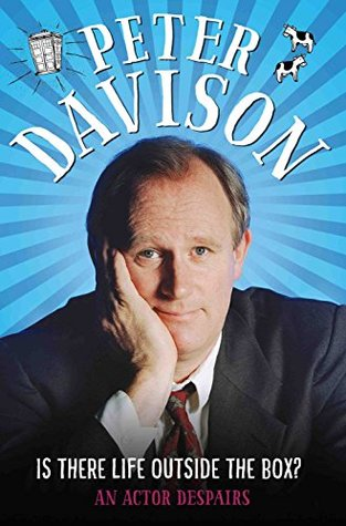 Ebook Is There Life Outside The Box?: An Actor Despairs by Peter Davison TXT!