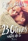 23 Otoños antes de ti by Alice Kellen