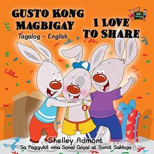 Gusto Kong Magbigay I Love to Share (filipino english, filipino kids book, filipino baby books, tagalog for kids, tagalog baby book) (Tagalog English Bilingual Collection)