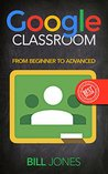 Google Classroom: From Beginners To Expert (Google Classroom, Google Guide, Google Classrooms, Google Drive)