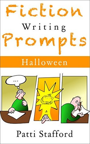 Fiction Writing Prompts: Halloween Edition by Patti Stafford