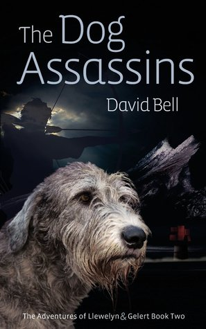 The Dog Assassins(The Adventures of Llewelyn & Gelert 2)