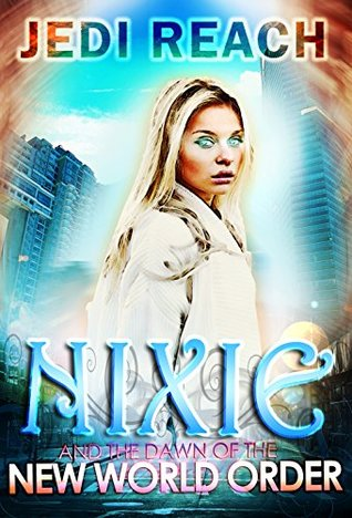 Nixie And The Dawn Of The New World Order (Forbidden Heroes #2)