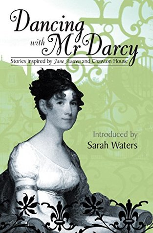 Dancing With Mr Darcy: Stories inspired by Jane Austen and Chawton House