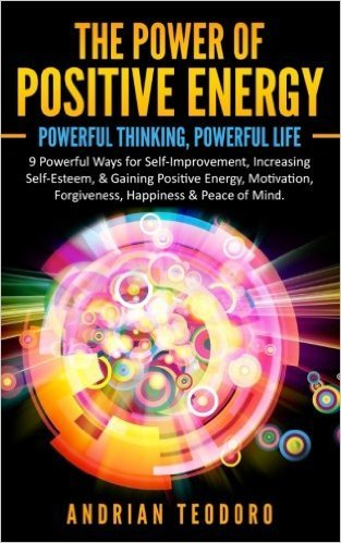 The Power of Positive Energy: Powerful Thinking, Powerful Life