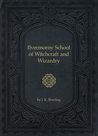 Ilvermorny School of Witchcraft and Wizardry by J.K. Rowling