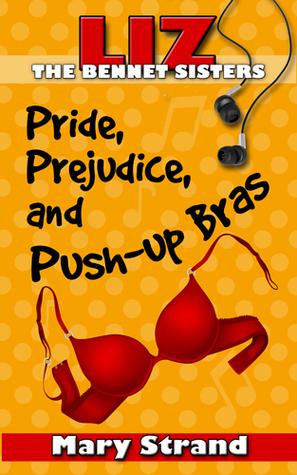 Pride, Prejudice, and Push-Up Bras (Bennet Sisters, #1)