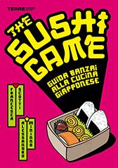 The sushi game. Guida banzai alla cucina giapponese