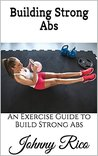 Building Strong Abs: An Exercise Guide to Build Strong Abs