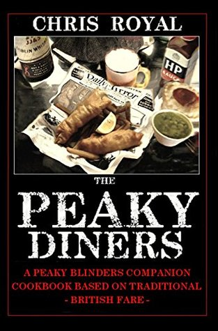 The Peaky Diners: A Peaky Blinders Companion Cookbook