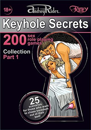"""""""Keyhole Secrets"""" collection of 200 sex role playing games. Part 1 (scenarios 1-25): Illustrated collection of SEX FANTASIES and SEX ROLE PLAYING GAME scenarios (""""Keyhole Secrets"""" series)"""
