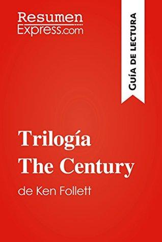 Trilogía The Century de Ken Follet (Guía de lectura): Resumen y análisis completo