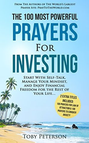 Prayer | The 100 Most Powerful Prayers for Investing | 2 Amazing Bonus Books to Pray for Law of Attraction & Anxiety: Start With Self-Talk, Manage Your Mindset, and Enjoy Financial Freedom
