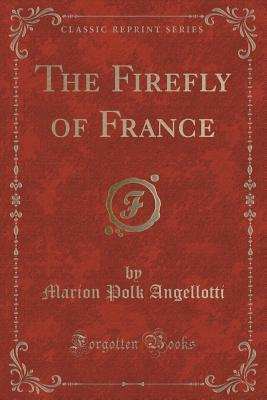 The Firefly of France (Classic Reprint)