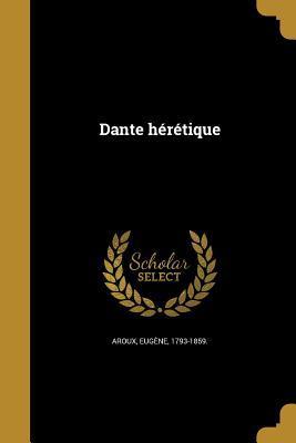 Dante Heretique