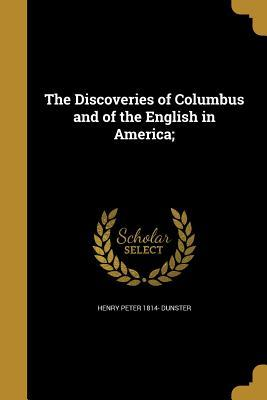 The Discoveries of Columbus and of the English in America;