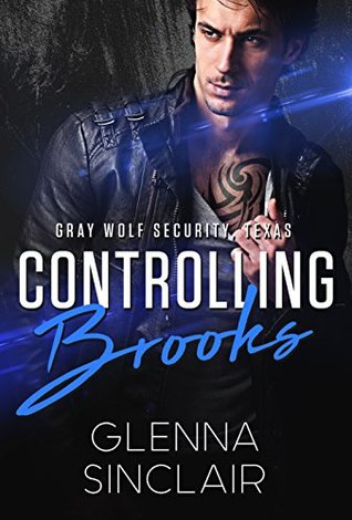 Controlling Brooks (Gray Wolf Security, Texas, #4)