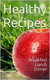 Healthy Recipes: Breakfast Lunch Dinner