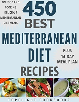 MEDITERRANEAN DIET COOKBOOK: 450 Best Mediterranean Diet Recipes (Mediterranean diet, weight loss, Mediterranean diet plan, Mediterranean cookbook, Mediterranean diet recipes, healthy recipes)