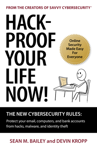 Hack-Proof Your Life Now! The New Cybersecurity Rules: Protect your email, computers, and bank accounts from hacks, malware, and identity theft