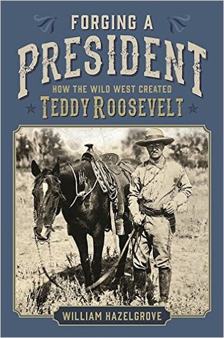 Forging a President by William Elliott Hazelgrove